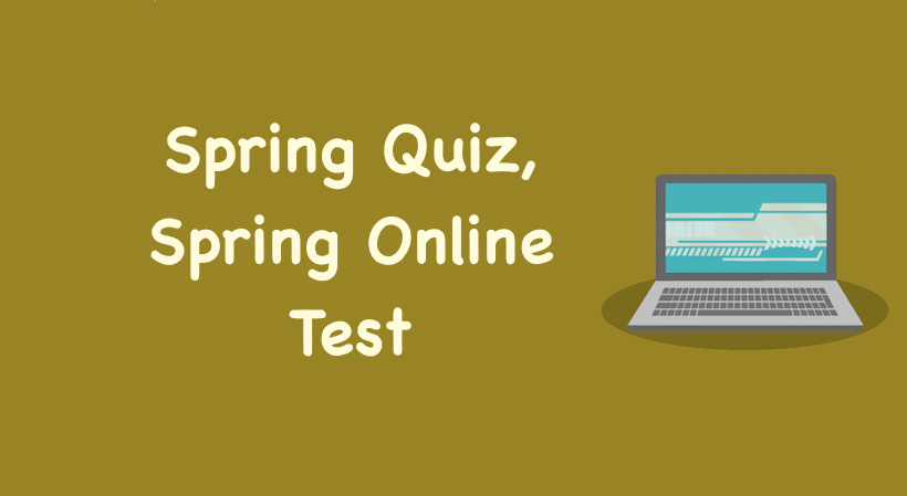 Spring Quiz, Spring Online Test 2019, Spring Framework Quiz